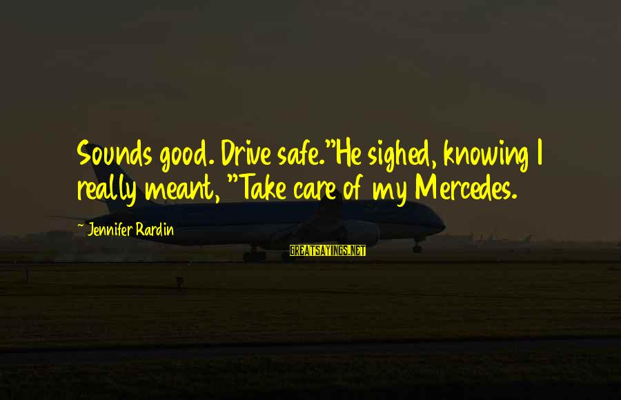 "Clannad Fuko Sayings By Jennifer Rardin: Sounds good. Drive safe.""He sighed, knowing I really meant, ""Take care of my Mercedes."