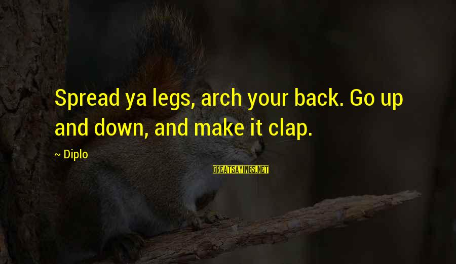 Clap Back Sayings By Diplo: Spread ya legs, arch your back. Go up and down, and make it clap.