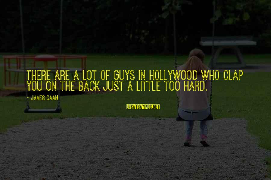 Clap Back Sayings By James Caan: There are a lot of guys in Hollywood who clap you on the back just