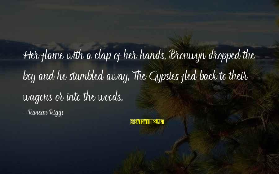 Clap Back Sayings By Ransom Riggs: Her flame with a clap of her hands. Bronwyn dropped the boy and he stumbled