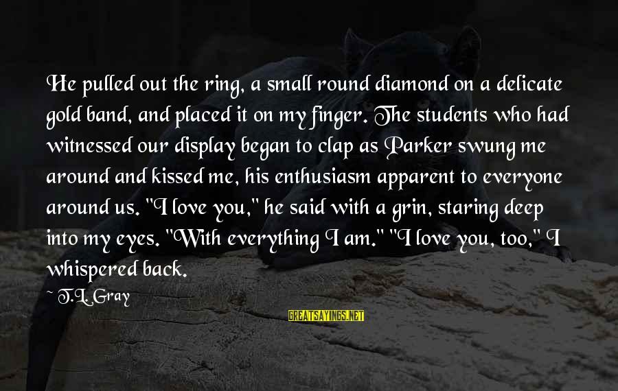 Clap Back Sayings By T.L. Gray: He pulled out the ring, a small round diamond on a delicate gold band, and