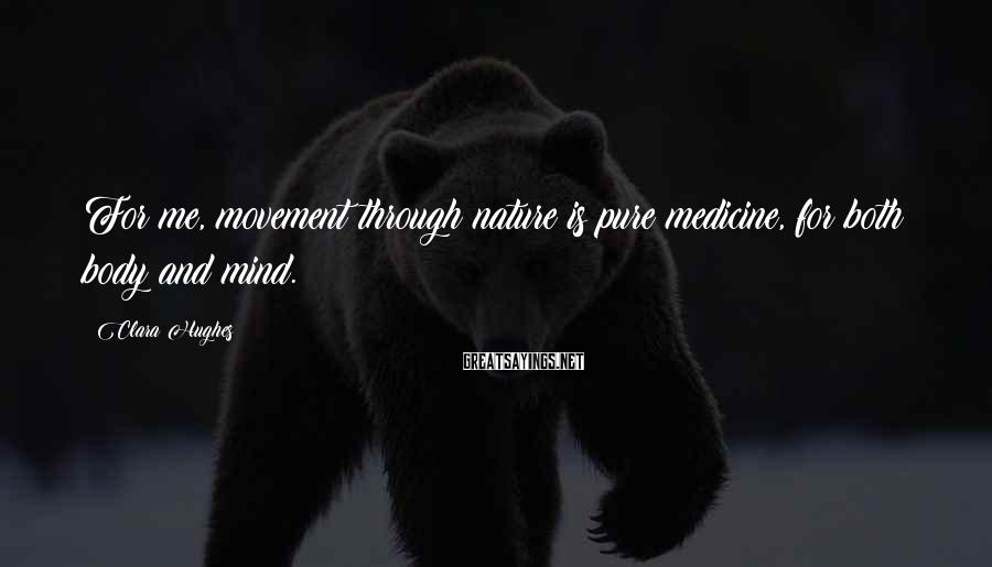 Clara Hughes Sayings: For me, movement through nature is pure medicine, for both body and mind.