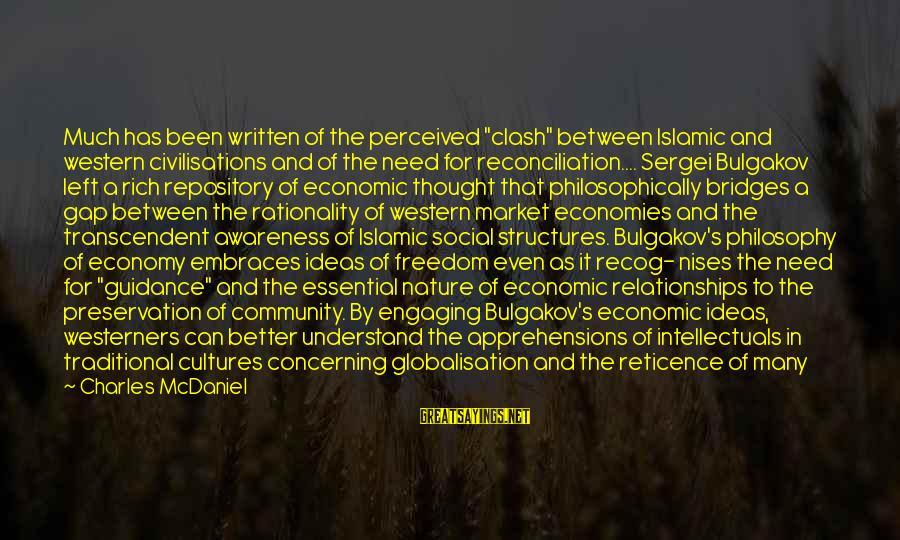 "Clash Of Civilisations Sayings By Charles McDaniel: Much has been written of the perceived ""clash"" between Islamic and western civilisations and of"
