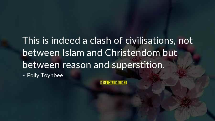 Clash Of Civilisations Sayings By Polly Toynbee: This is indeed a clash of civilisations, not between Islam and Christendom but between reason
