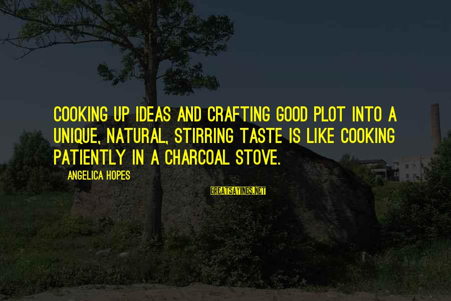 Clasico Sayings By Angelica Hopes: Cooking up ideas and crafting good plot into a unique, natural, stirring taste is like