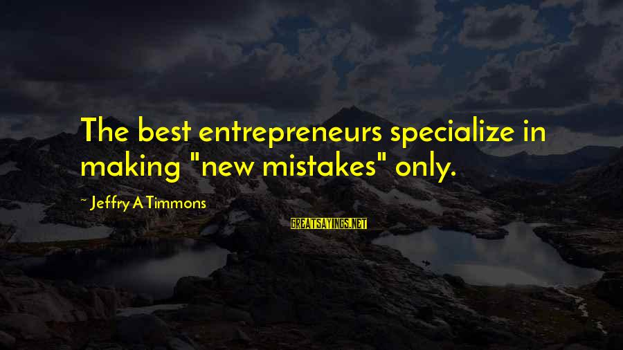 "Clasico Sayings By Jeffry A Timmons: The best entrepreneurs specialize in making ""new mistakes"" only."