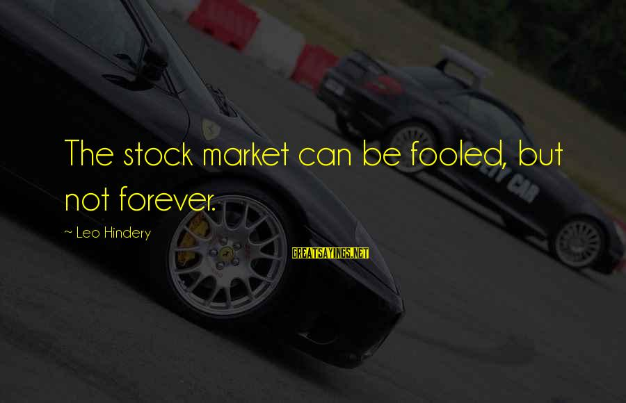 Clasico Sayings By Leo Hindery: The stock market can be fooled, but not forever.