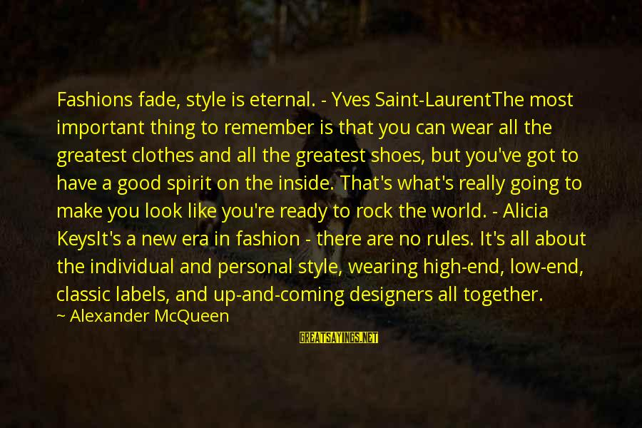 Classic Fashion Sayings By Alexander McQueen: Fashions fade, style is eternal. - Yves Saint-LaurentThe most important thing to remember is that