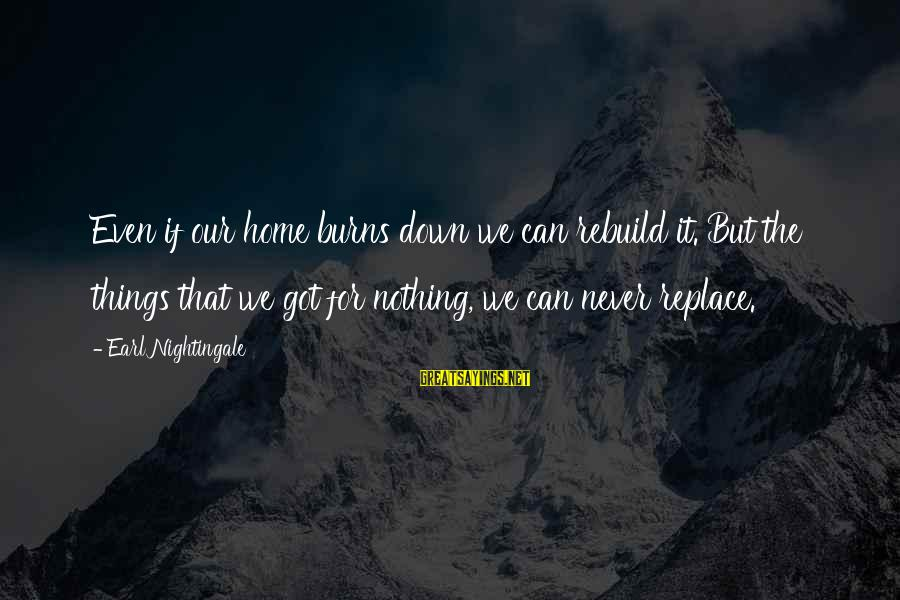 Classic Fashion Sayings By Earl Nightingale: Even if our home burns down we can rebuild it. But the things that we