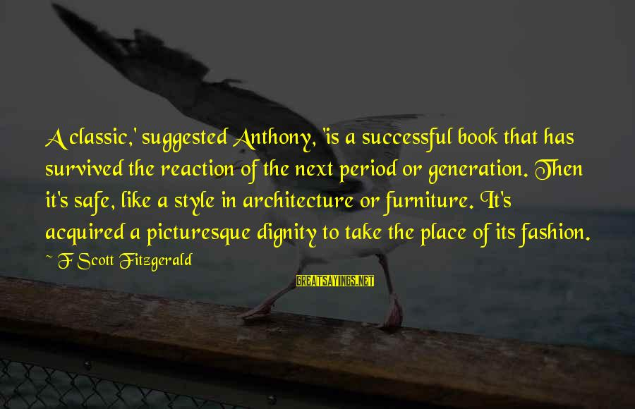 Classic Fashion Sayings By F Scott Fitzgerald: A classic,' suggested Anthony, 'is a successful book that has survived the reaction of the