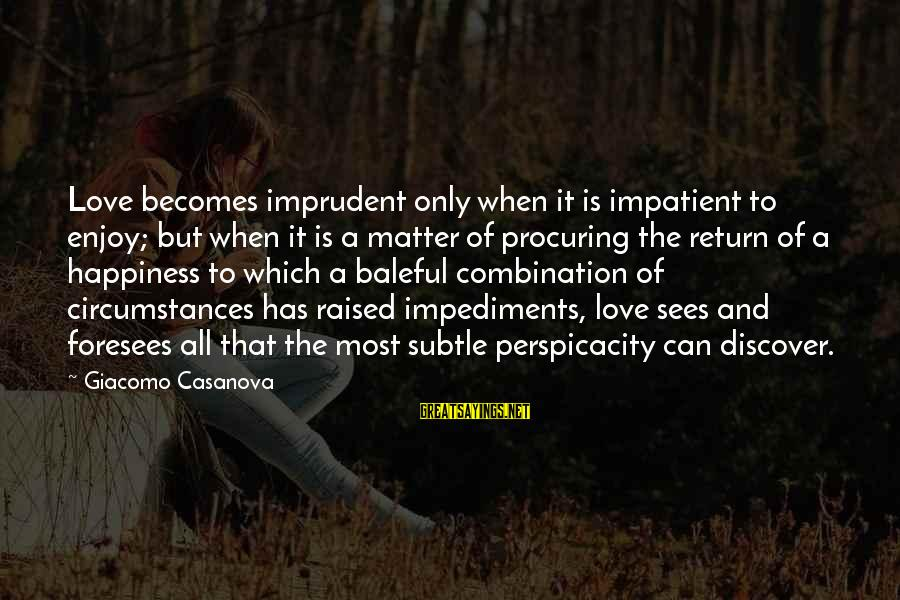 Classic Fashion Sayings By Giacomo Casanova: Love becomes imprudent only when it is impatient to enjoy; but when it is a