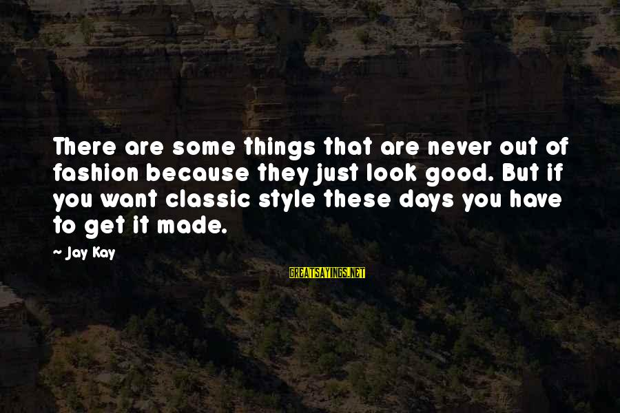 Classic Fashion Sayings By Jay Kay: There are some things that are never out of fashion because they just look good.