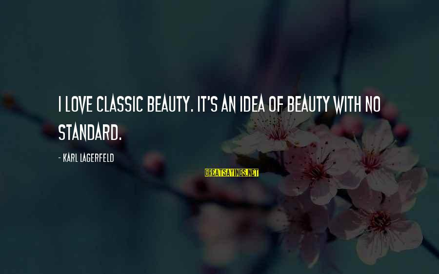 Classic Fashion Sayings By Karl Lagerfeld: I love classic beauty. It's an idea of beauty with no standard.