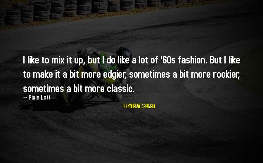 Classic Fashion Sayings By Pixie Lott: I like to mix it up, but I do like a lot of '60s fashion.