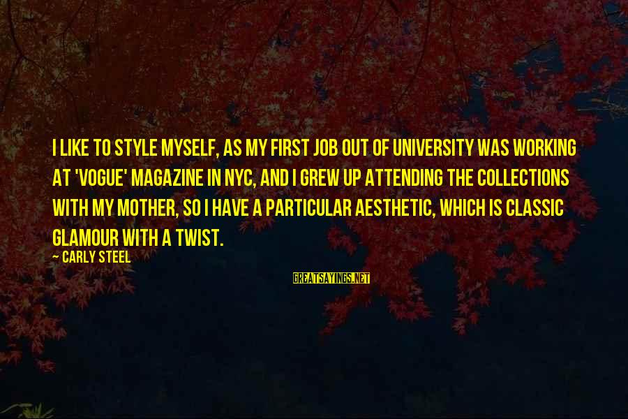 Classic Style Sayings By Carly Steel: I like to style myself, as my first job out of university was working at