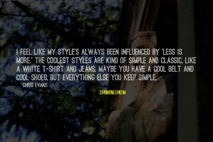 Classic Style Sayings By Chris Evans: I feel like my style's always been influenced by 'less is more.' The coolest styles