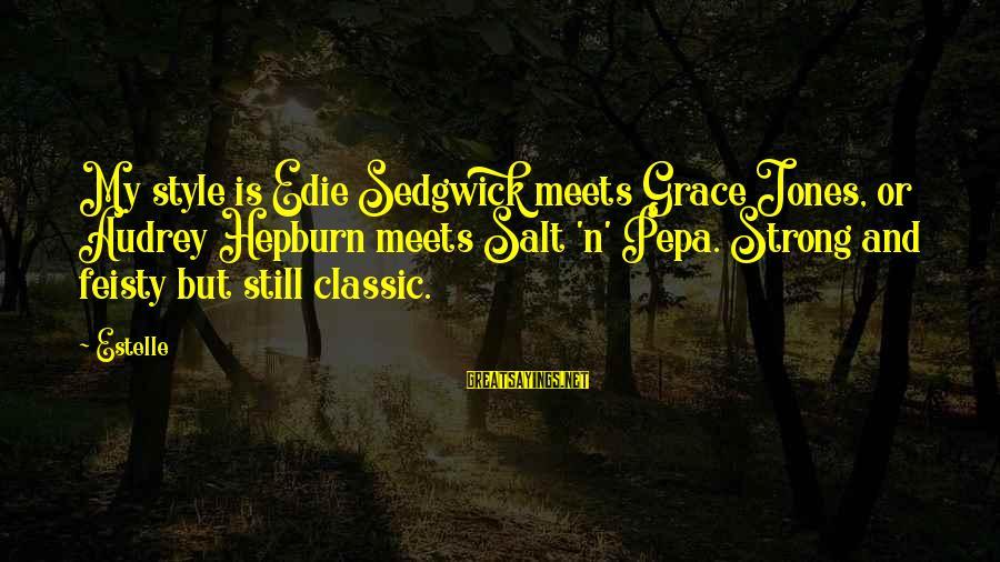 Classic Style Sayings By Estelle: My style is Edie Sedgwick meets Grace Jones, or Audrey Hepburn meets Salt 'n' Pepa.