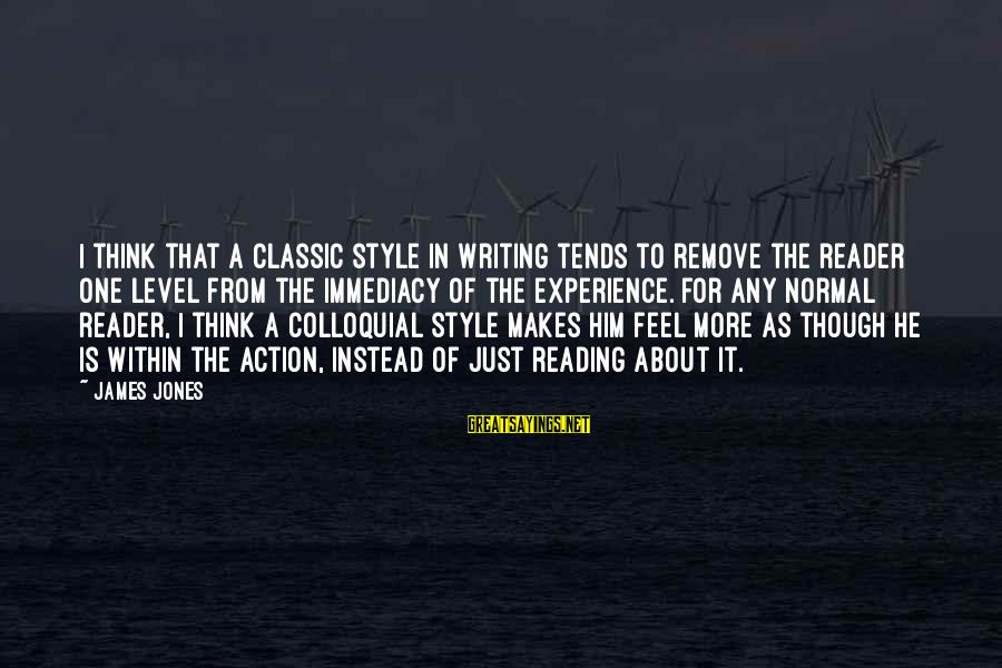 Classic Style Sayings By James Jones: I think that a classic style in writing tends to remove the reader one level