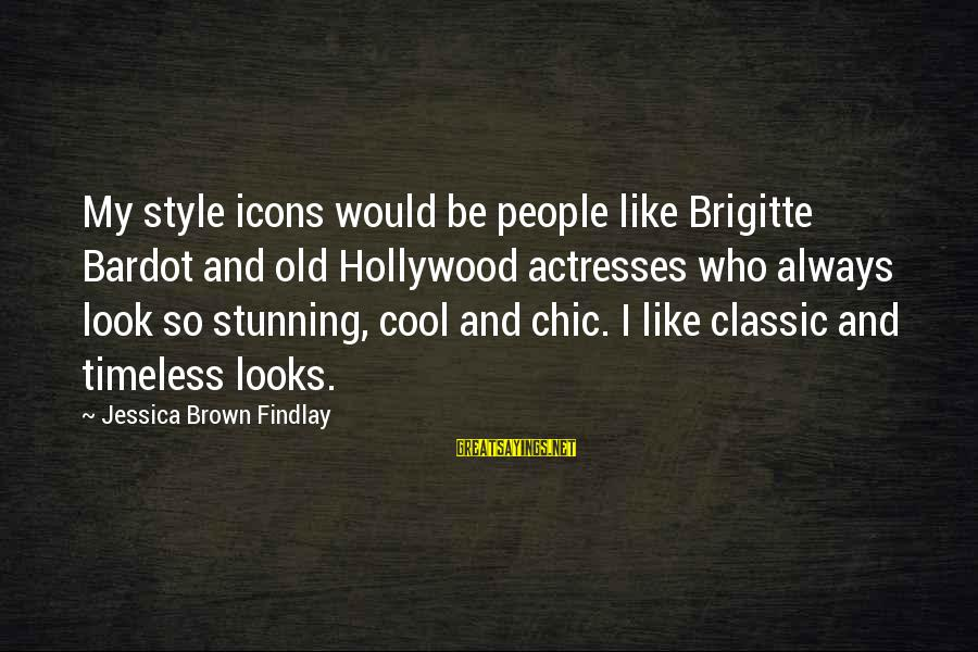 Classic Style Sayings By Jessica Brown Findlay: My style icons would be people like Brigitte Bardot and old Hollywood actresses who always