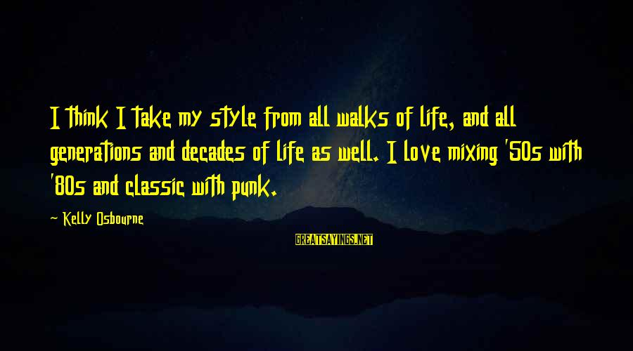 Classic Style Sayings By Kelly Osbourne: I think I take my style from all walks of life, and all generations and