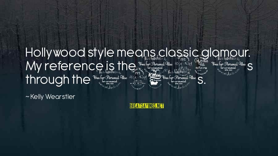 Classic Style Sayings By Kelly Wearstler: Hollywood style means classic glamour. My reference is the 1940s through the 1960s.