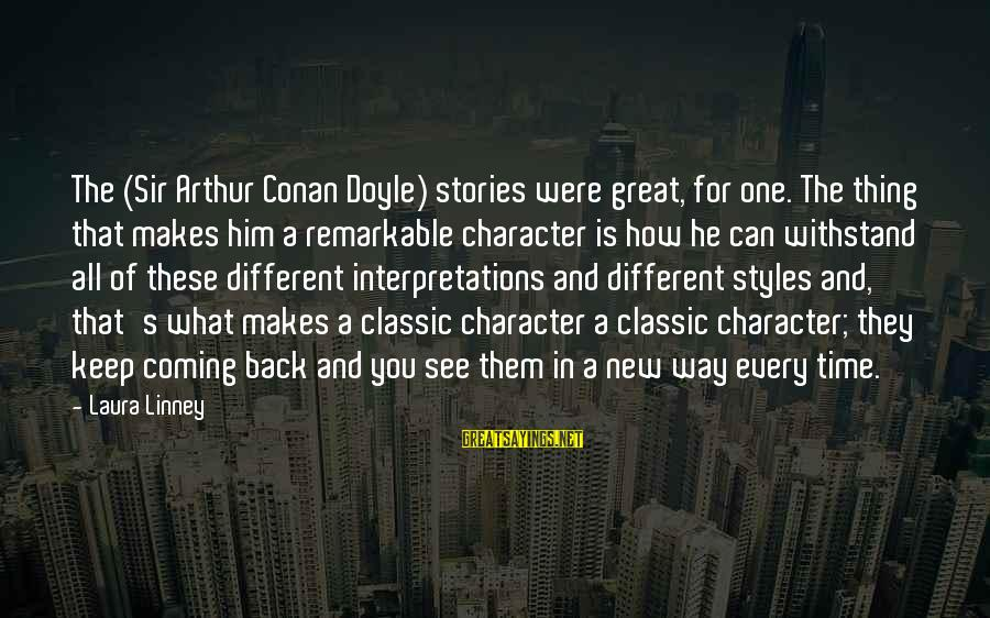 Classic Style Sayings By Laura Linney: The (Sir Arthur Conan Doyle) stories were great, for one. The thing that makes him