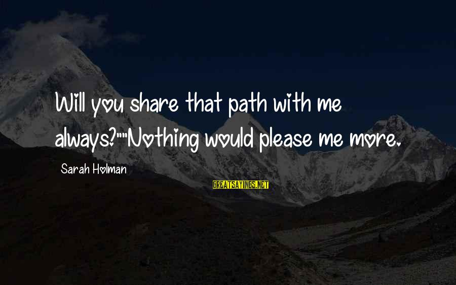 "Classy Tattoo Sayings By Sarah Holman: Will you share that path with me always?""""Nothing would please me more."