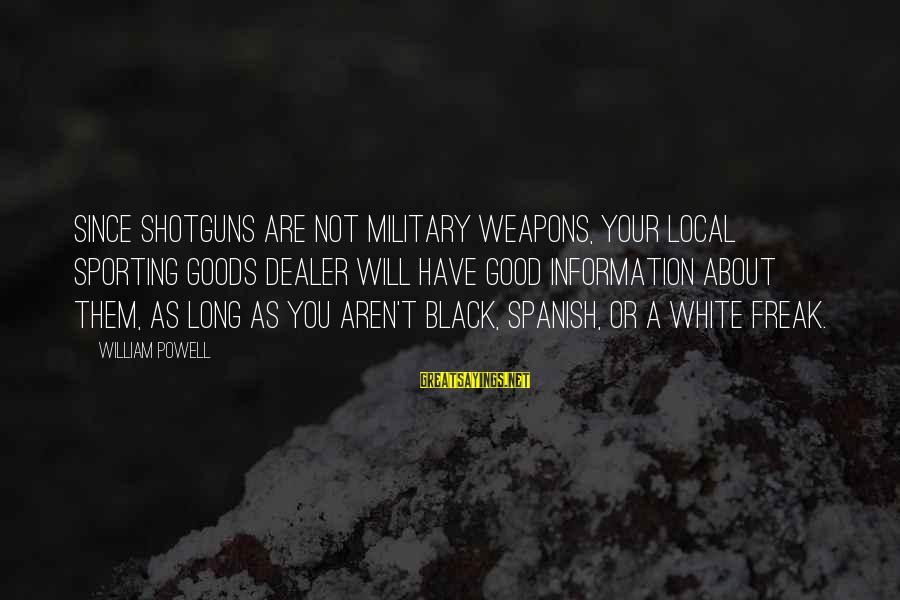 Classy Tattoo Sayings By William Powell: Since shotguns are not military weapons, your local sporting goods dealer will have good information