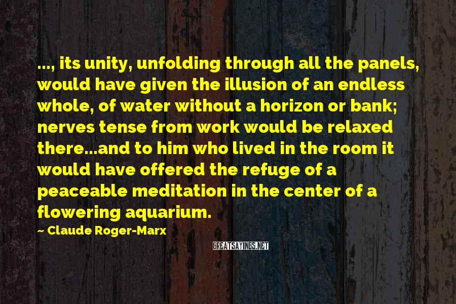 Claude Roger-Marx Sayings: ..., its unity, unfolding through all the panels, would have given the illusion of an