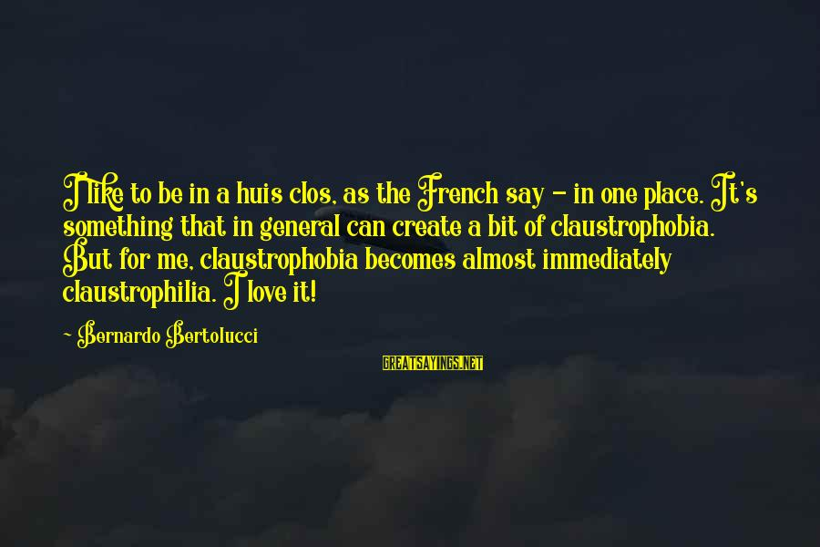 Claustrophobia Sayings By Bernardo Bertolucci: I like to be in a huis clos, as the French say - in one