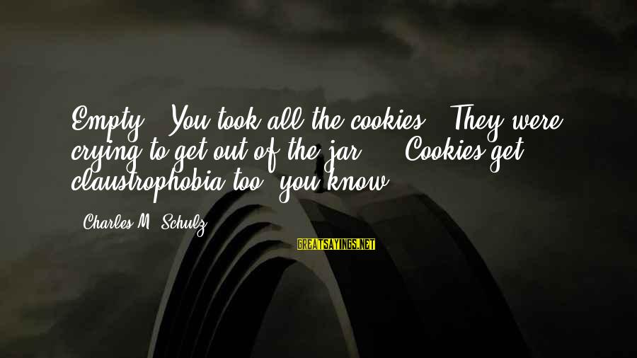 """Claustrophobia Sayings By Charles M. Schulz: Empty?! You took all the cookies!""""""""They were crying to get out of the jar ..."""