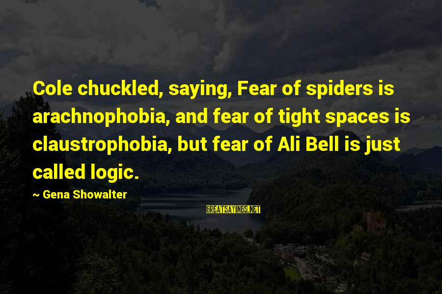 Claustrophobia Sayings By Gena Showalter: Cole chuckled, saying, Fear of spiders is arachnophobia, and fear of tight spaces is claustrophobia,