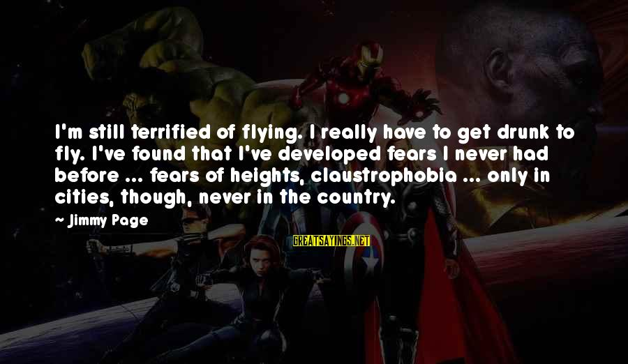 Claustrophobia Sayings By Jimmy Page: I'm still terrified of flying. I really have to get drunk to fly. I've found