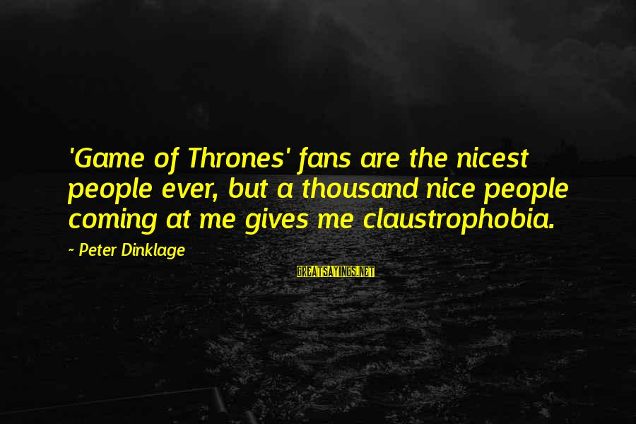 Claustrophobia Sayings By Peter Dinklage: 'Game of Thrones' fans are the nicest people ever, but a thousand nice people coming