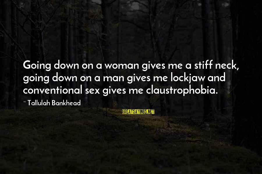 Claustrophobia Sayings By Tallulah Bankhead: Going down on a woman gives me a stiff neck, going down on a man