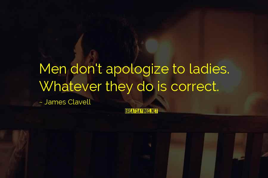 Clavell Sayings By James Clavell: Men don't apologize to ladies. Whatever they do is correct.