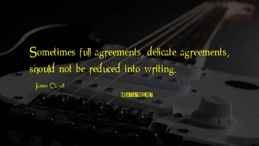 Clavell Sayings By James Clavell: Sometimes full agreements, delicate agreements, should not be reduced into writing.