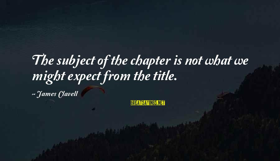Clavell Sayings By James Clavell: The subject of the chapter is not what we might expect from the title.