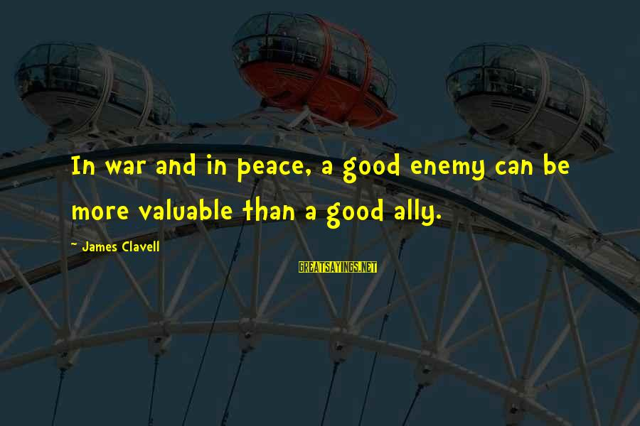 Clavell Sayings By James Clavell: In war and in peace, a good enemy can be more valuable than a good
