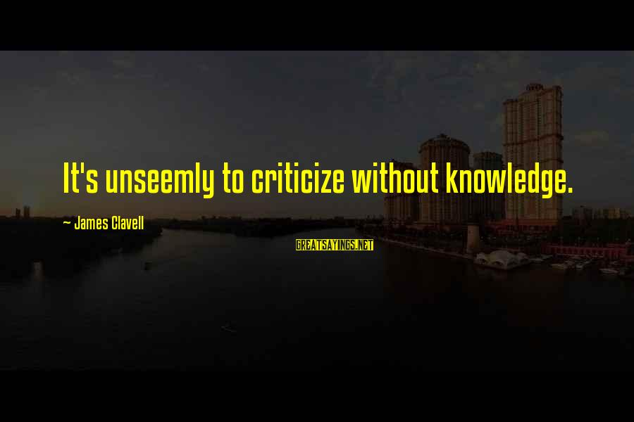 Clavell Sayings By James Clavell: It's unseemly to criticize without knowledge.