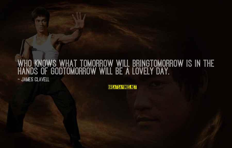 Clavell Sayings By James Clavell: Who knows what tomorrow will bringTomorrow is in the hands of GodTomorrow will be a