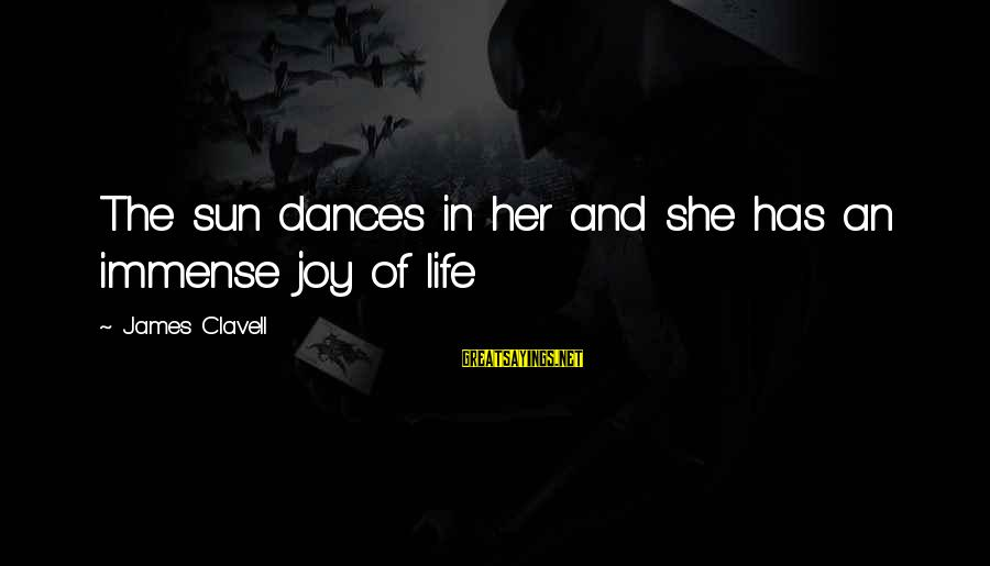 Clavell Sayings By James Clavell: The sun dances in her and she has an immense joy of life