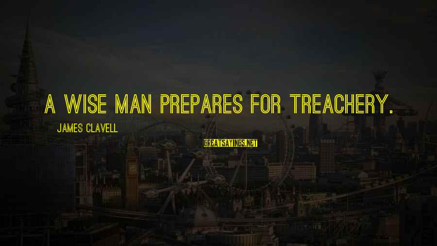 Clavell Sayings By James Clavell: A wise man prepares for treachery.