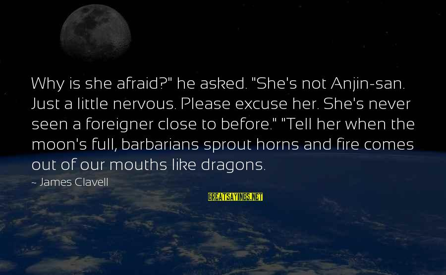 """Clavell Sayings By James Clavell: Why is she afraid?"""" he asked. """"She's not Anjin-san. Just a little nervous. Please excuse"""