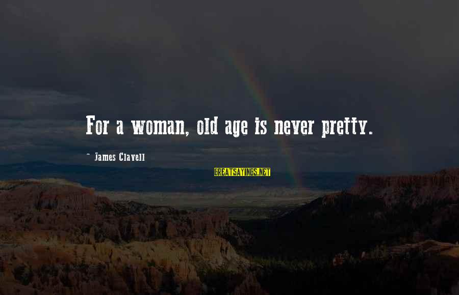 Clavell Sayings By James Clavell: For a woman, old age is never pretty.