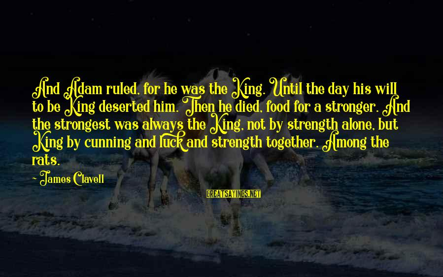 Clavell Sayings By James Clavell: And Adam ruled, for he was the King. Until the day his will to be