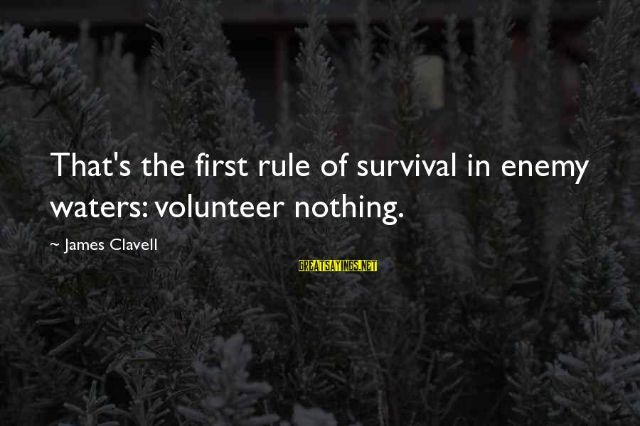 Clavell Sayings By James Clavell: That's the first rule of survival in enemy waters: volunteer nothing.