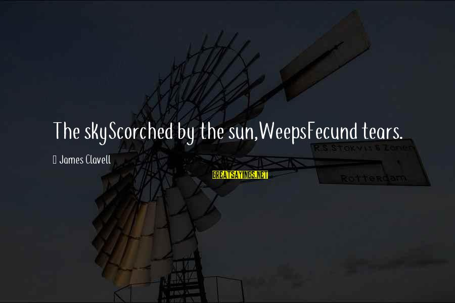 Clavell Sayings By James Clavell: The skyScorched by the sun,WeepsFecund tears.