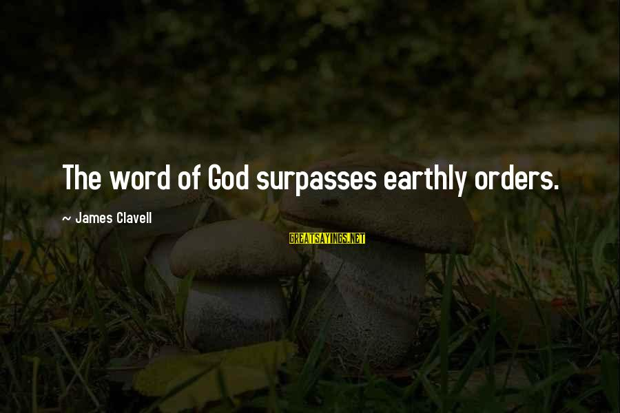 Clavell Sayings By James Clavell: The word of God surpasses earthly orders.