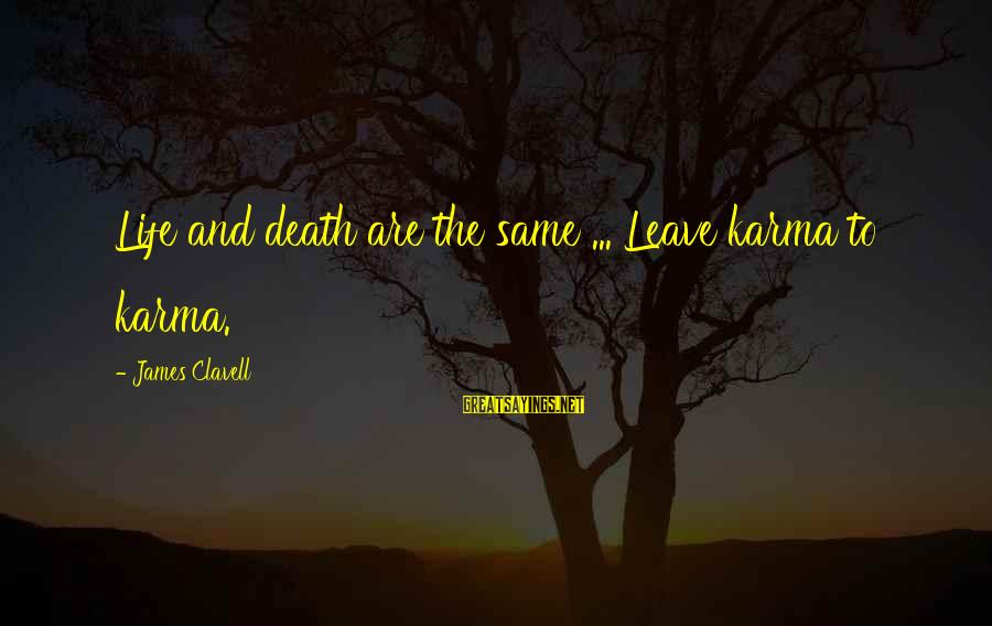 Clavell Sayings By James Clavell: Life and death are the same ... Leave karma to karma.
